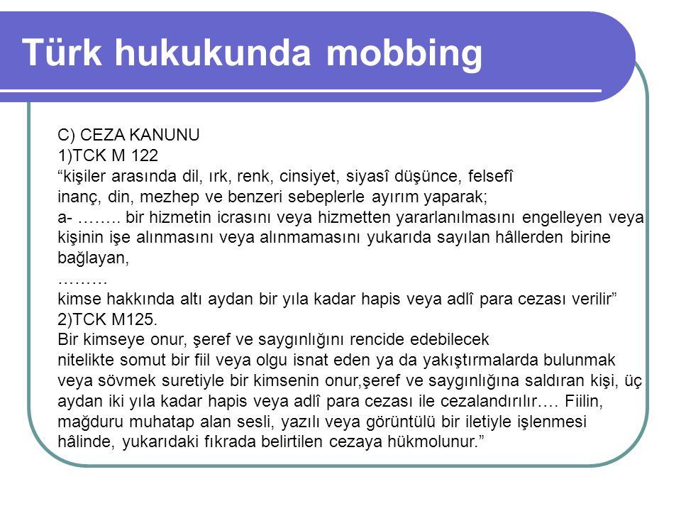 """Türk hukukunda mobbing C) CEZA KANUNU 1)TCK M 122 """"kişiler arasında dil, ırk, renk, cinsiyet, siyasî düşünce, felsefî inanç, din, mezhep ve benzeri se"""