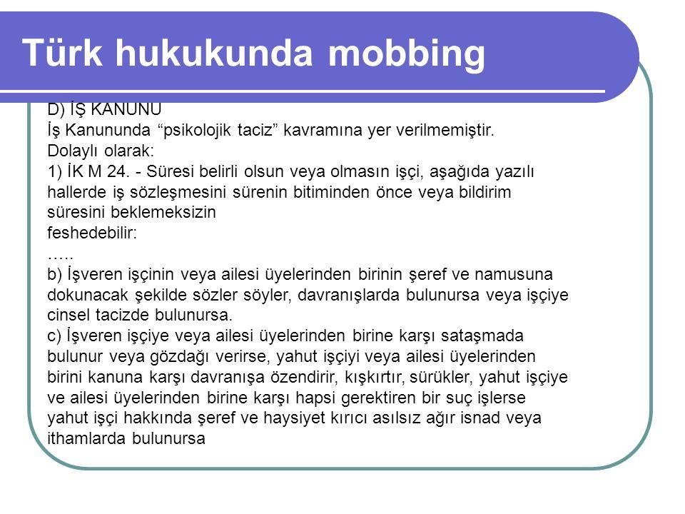 """Türk hukukunda mobbing D) İŞ KANUNU İş Kanununda """"psikolojik taciz"""" kavramına yer verilmemiştir. Dolaylı olarak: 1) İK M 24. - Süresi belirli olsun ve"""