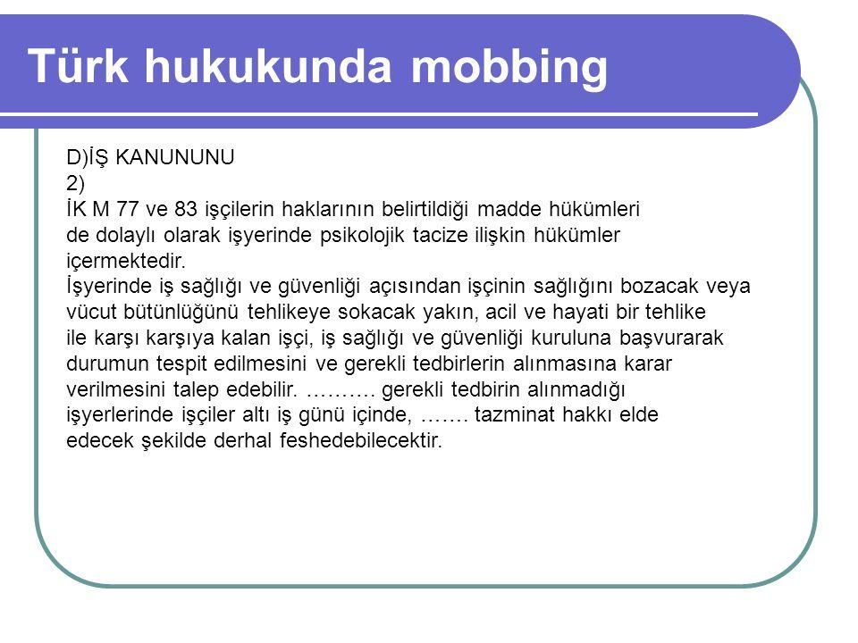 Türk hukukunda mobbing D)İŞ KANUNUNU 2) İK M 77 ve 83 işçilerin haklarının belirtildiği madde hükümleri de dolaylı olarak işyerinde psikolojik tacize
