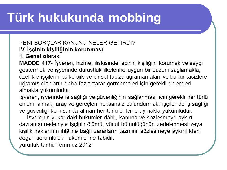 Türk hukukunda mobbing YENİ BORÇLAR KANUNU NELER GETİRDİ? IV. İşçinin kişiliğinin korunması 1. Genel olarak MADDE 417- İşveren, hizmet ilişkisinde işç