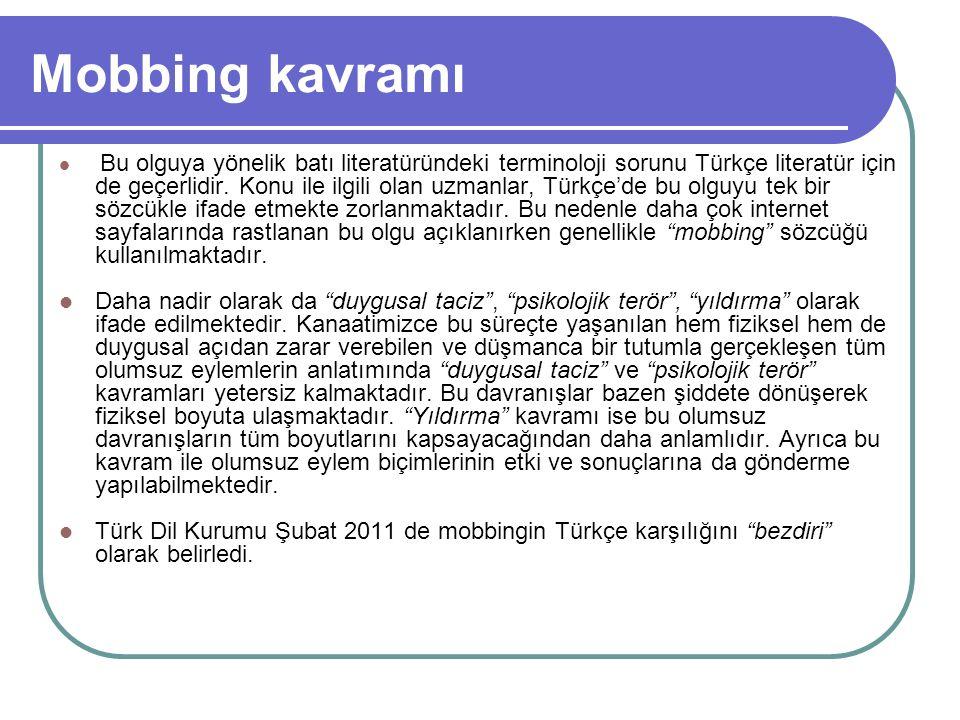 Mobbing kavramı Bu olguya yönelik batı literatüründeki terminoloji sorunu Türkçe literatür için de geçerlidir. Konu ile ilgili olan uzmanlar, Türkçe'd