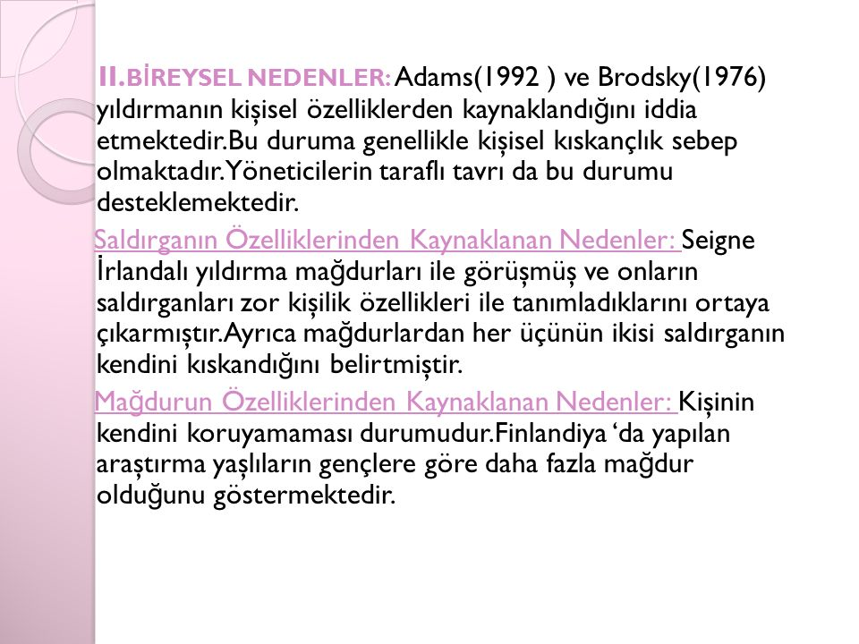 II. B İ REYSEL NEDENLER: Adams(1992 ) ve Brodsky(1976) yıldırmanın kişisel özelliklerden kaynaklandı ğ ını iddia etmektedir.Bu duruma genellikle kişis