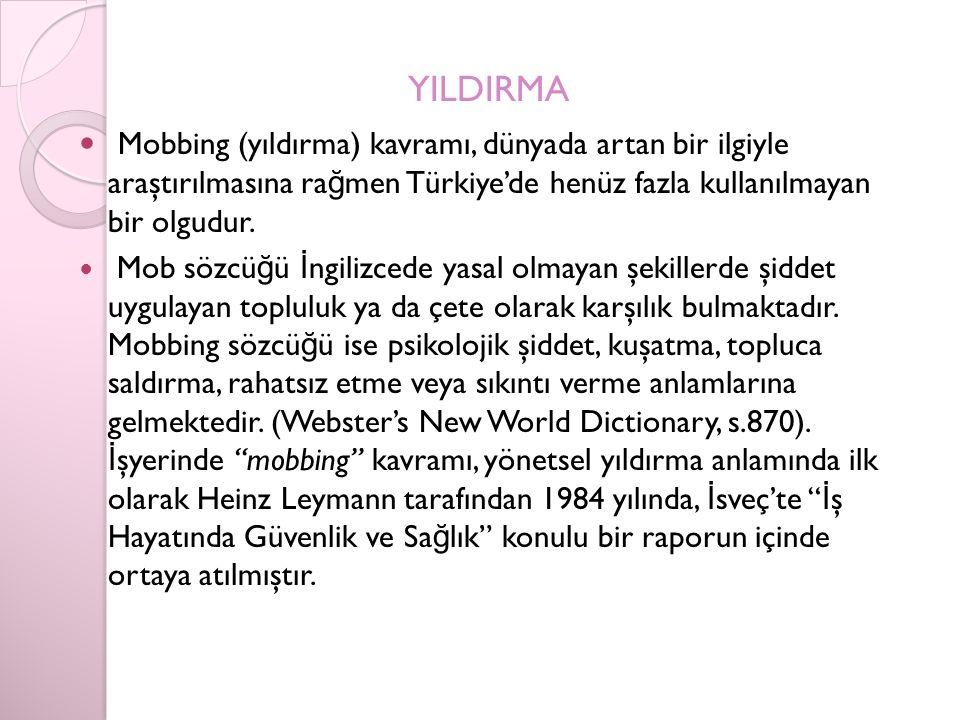 YILDIRMA Mobbing (yıldırma) kavramı, dünyada artan bir ilgiyle araştırılmasına ra ğ men Türkiye'de henüz fazla kullanılmayan bir olgudur.
