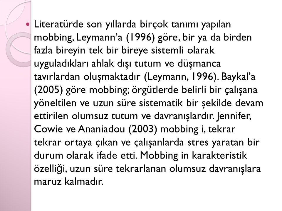 Literatürde son yıllarda birçok tanımı yapılan mobbing, Leymann'a (1996) göre, bir ya da birden fazla bireyin tek bir bireye sistemli olarak uyguladıkları ahlak dışı tutum ve düşmanca tavırlardan oluşmaktadır (Leymann, 1996).