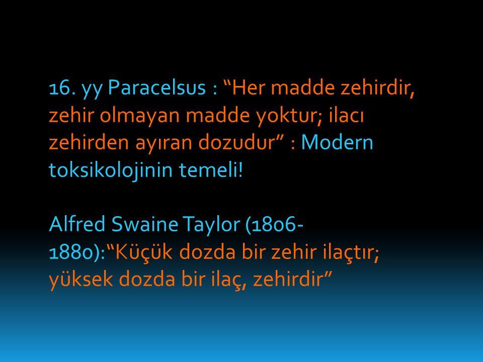 """16. yy Paracelsus : """"Her madde zehirdir, zehir olmayan madde yoktur; ilacı zehirden ayıran dozudur"""" : Modern toksikolojinin temeli! Alfred Swaine Tayl"""