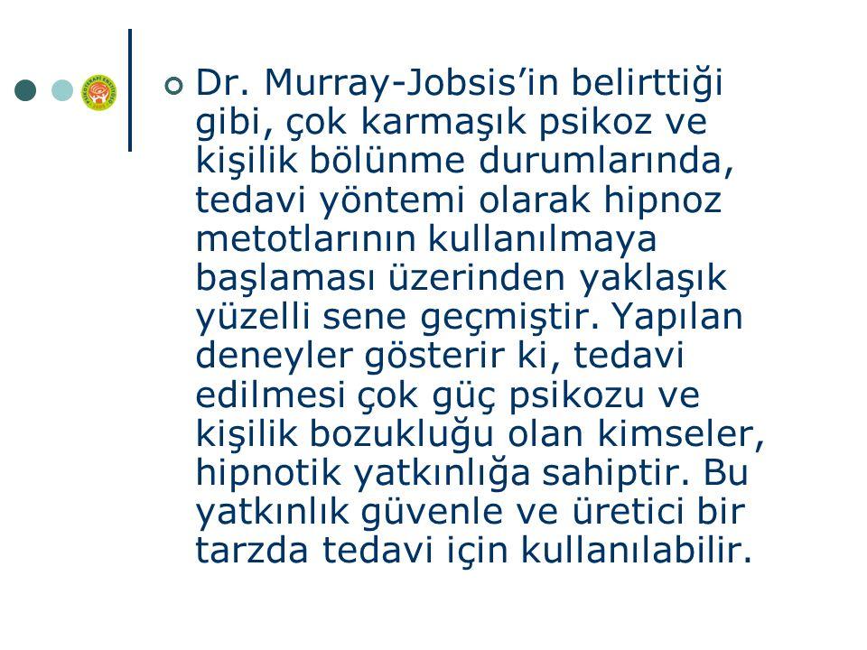 Dr. Murray-Jobsis'in belirttiği gibi, çok karmaşık psikoz ve kişilik bölünme durumlarında, tedavi yöntemi olarak hipnoz metotlarının kullanılmaya başl
