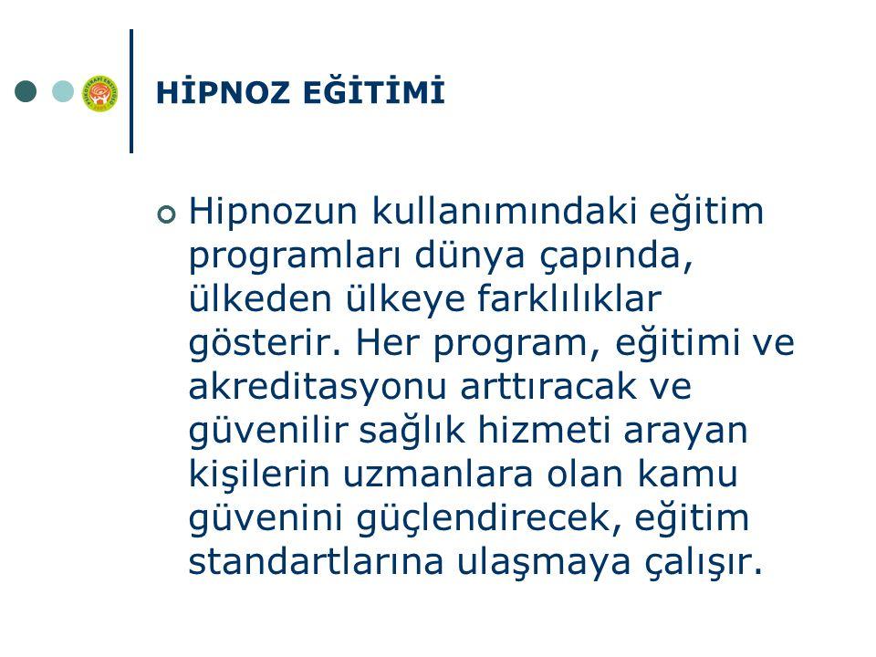 HİPNOZ EĞİTİMİ Hipnozun kullanımındaki eğitim programları dünya çapında, ülkeden ülkeye farklılıklar gösterir. Her program, eğitimi ve akreditasyonu a