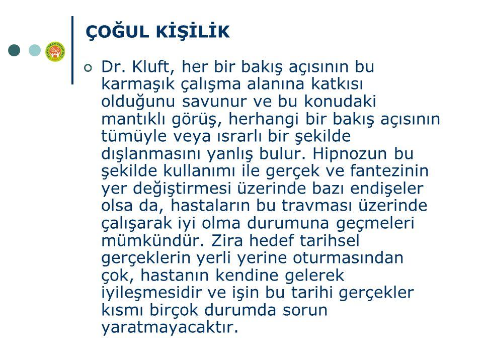 ÇOĞUL KİŞİLİK Dr. Kluft, her bir bakış açısının bu karmaşık çalışma alanına katkısı olduğunu savunur ve bu konudaki mantıklı görüş, herhangi bir bakış