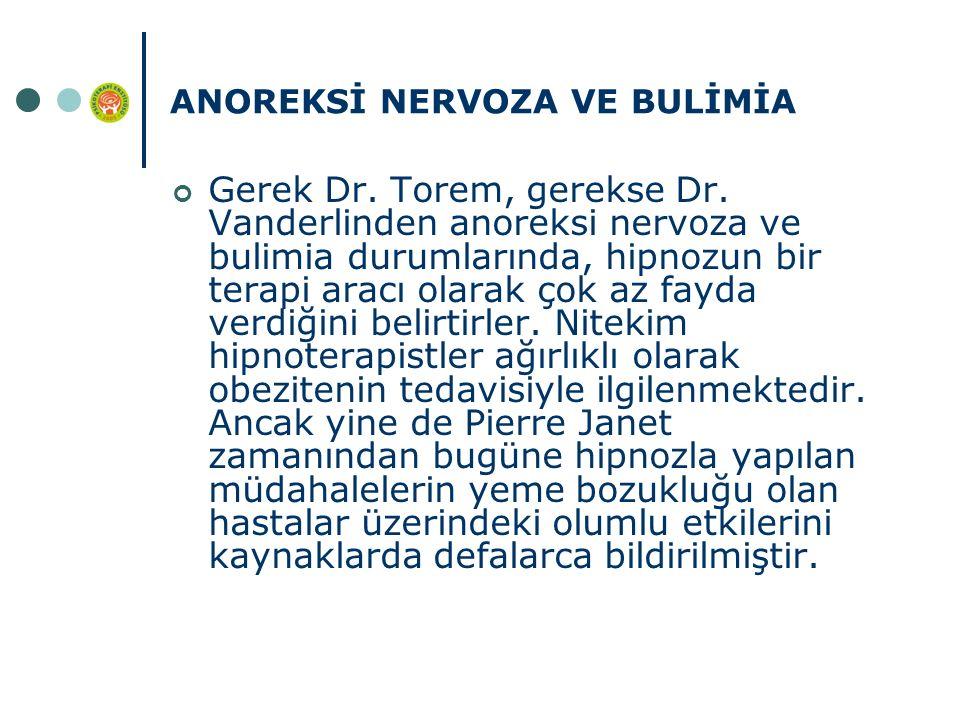 ANOREKSİ NERVOZA VE BULİMİA Gerek Dr. Torem, gerekse Dr. Vanderlinden anoreksi nervoza ve bulimia durumlarında, hipnozun bir terapi aracı olarak çok a