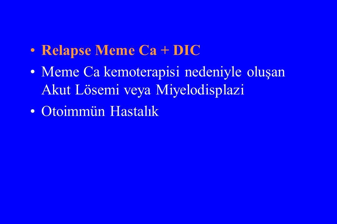 Relapse Meme Ca + DIC Meme Ca kemoterapisi nedeniyle oluşan Akut Lösemi veya Miyelodisplazi Otoimmün Hastalık