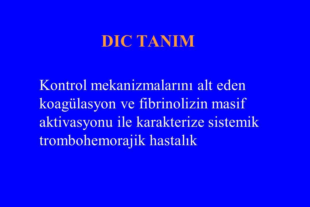 DIC TANIM Kontrol mekanizmalarını alt eden koagülasyon ve fibrinolizin masif aktivasyonu ile karakterize sistemik trombohemorajik hastalık