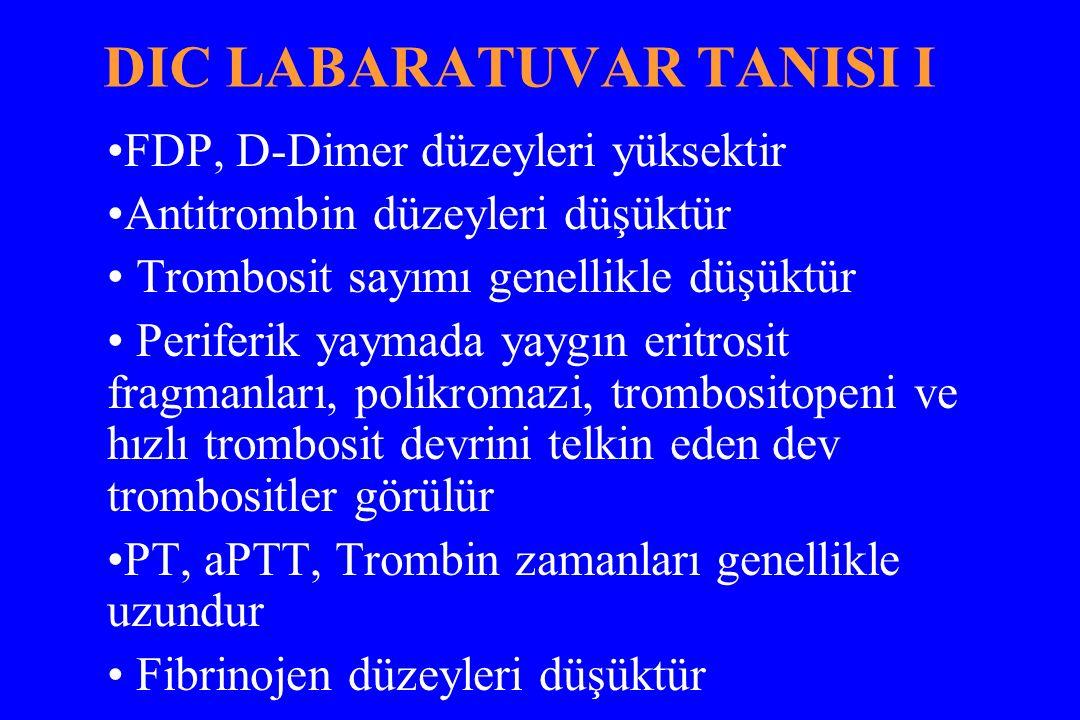 DIC LABARATUVAR TANISI I FDP, D-Dimer düzeyleri yüksektir Antitrombin düzeyleri düşüktür Trombosit sayımı genellikle düşüktür Periferik yaymada yaygın