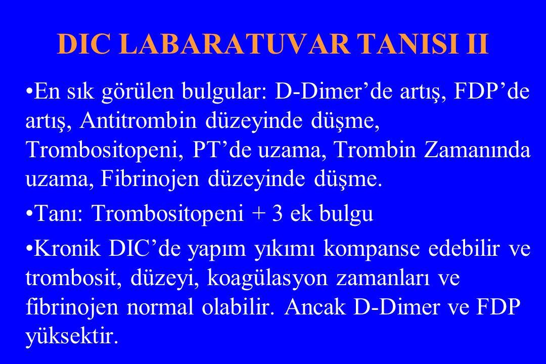 DIC LABARATUVAR TANISI II En sık görülen bulgular: D-Dimer'de artış, FDP'de artış, Antitrombin düzeyinde düşme, Trombositopeni, PT'de uzama, Trombin Z