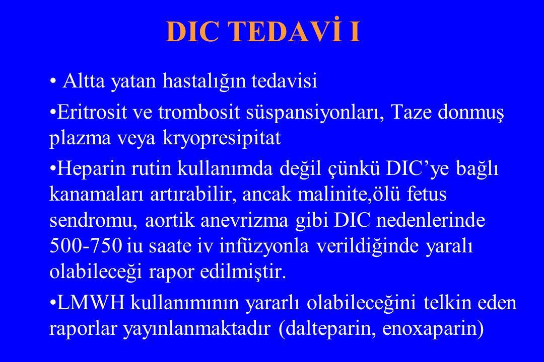 DIC TEDAVİ I Altta yatan hastalığın tedavisi Eritrosit ve trombosit süspansiyonları, Taze donmuş plazma veya kryopresipitat Heparin rutin kullanımda d