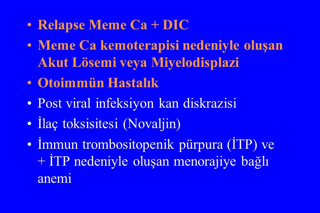 Relapse Meme Ca + DIC Meme Ca kemoterapisi nedeniyle oluşan Akut Lösemi veya Miyelodisplazi Otoimmün Hastalık Post viral infeksiyon kan diskrazisi İla