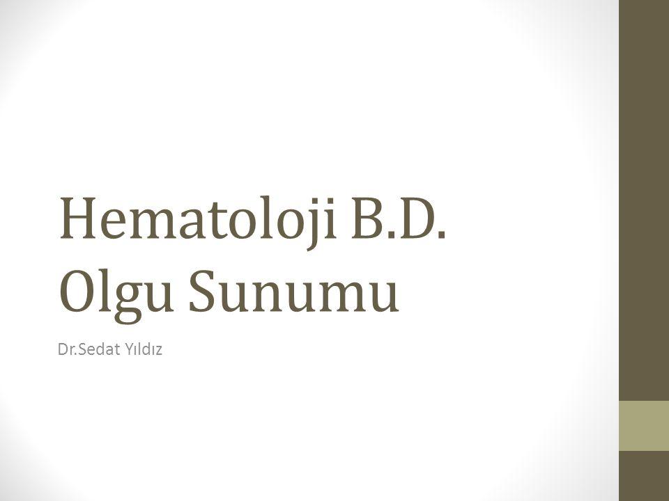Hematoloji B.D. Olgu Sunumu Dr.Sedat Yıldız