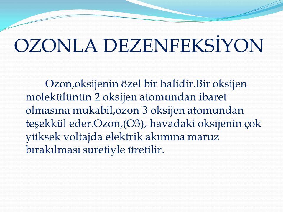 OZONLA DEZENFEKSİYON Ozon,oksijenin özel bir halidir.Bir oksijen molekülünün 2 oksijen atomundan ibaret olmasına mukabil,ozon 3 oksijen atomundan teşekkül eder.Ozon,(O3), havadaki oksijenin çok yüksek voltajda elektrik akımına maruz bırakılması suretiyle üretilir.