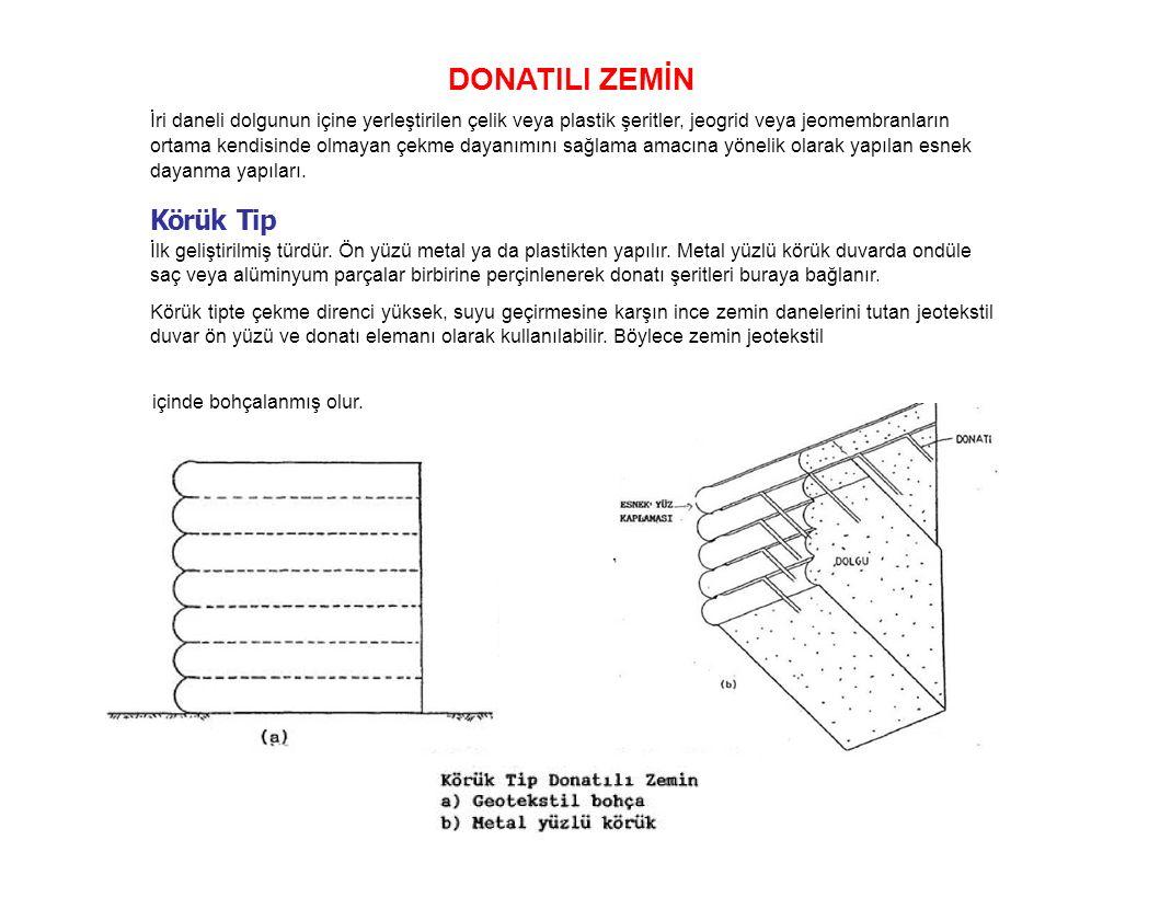 DONATILI ZEMİN İri daneli dolgunun içine yerleştirilen çelik veya plastik şeritler, jeogrid veya jeomembranların ortama kendisinde olmayan çekme dayanımını sağlama amacına yönelik olarak yapılan esnek dayanma yapıları.