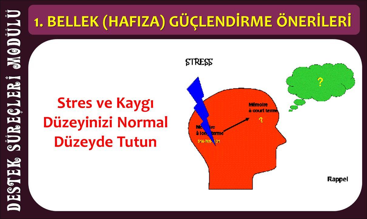 1. BELLEK (HAFIZA) GÜÇLENDİRME ÖNERİLERİ Stres ve Kaygı Düzeyinizi Normal Düzeyde Tutun