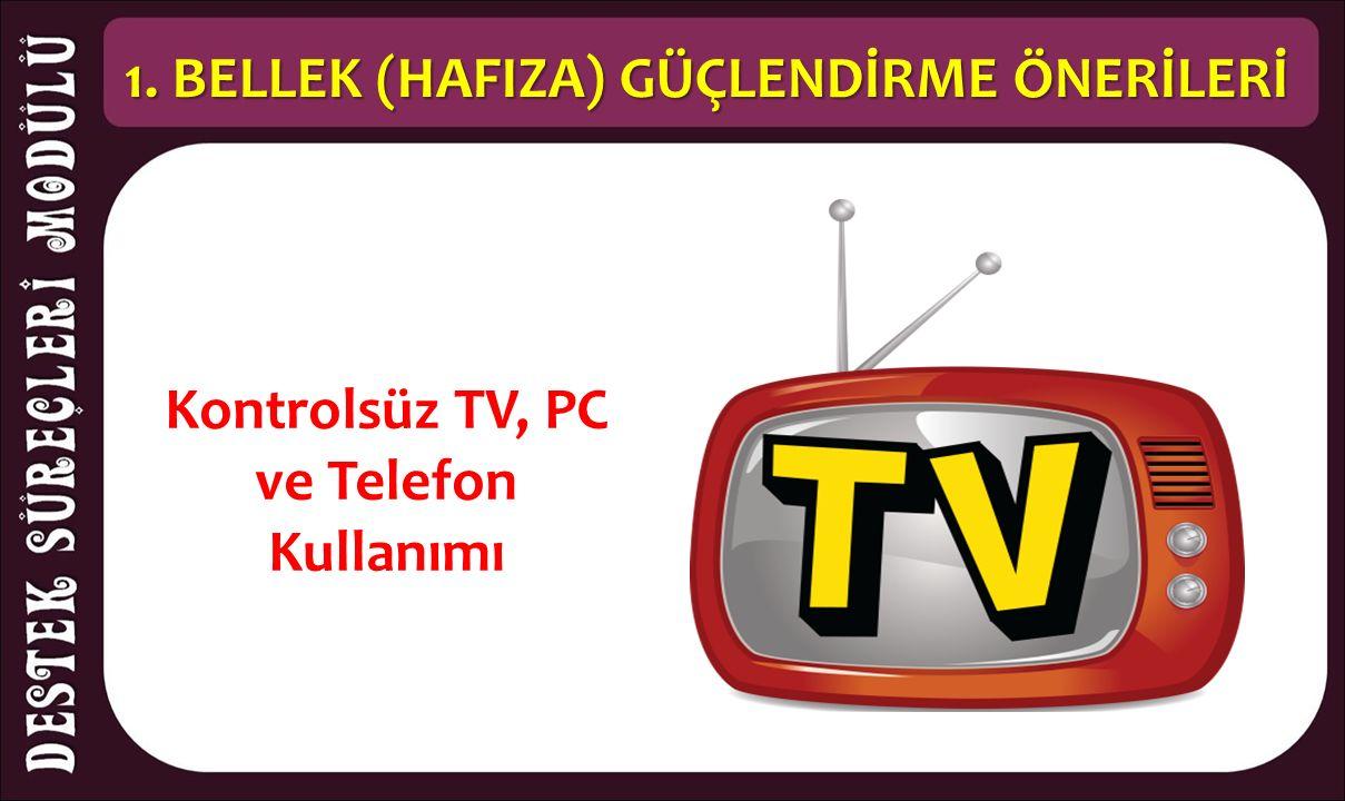 1. BELLEK (HAFIZA) GÜÇLENDİRME ÖNERİLERİ Kontrolsüz TV, PC ve Telefon Kullanımı