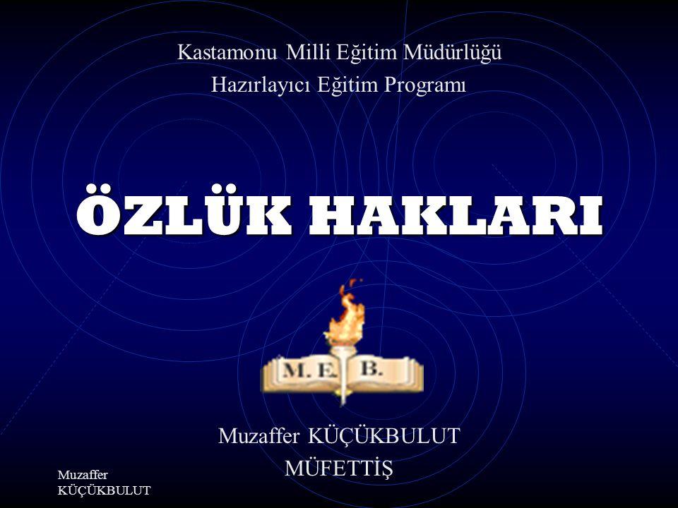 Muzaffer KÜÇÜKBULUT ÖZLÜK HAKLARI MÜFETTİŞ Kastamonu Milli Eğitim Müdürlüğü Hazırlayıcı Eğitim Programı