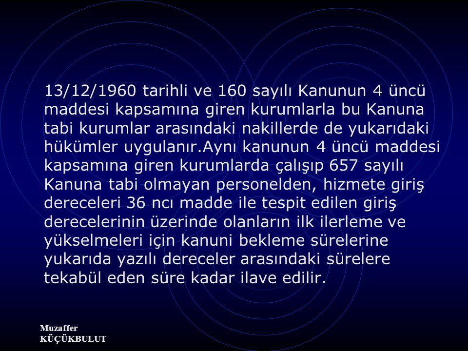 Muzaffer KÜÇÜKBULUT Aşağı dereceye atananların 68 inci maddede yazılı süre kaydı aranmaksızın eski derecelerine tekrar atanmaları caizdir.