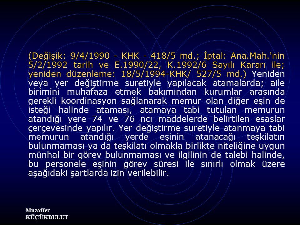 Muzaffer KÜÇÜKBULUT Madde 72 - (Değişik: 12/5/1982 - 2670/25 md.) Kurumlarda yer değiştirme suretiyle atanmalar; hizmetlerin gereklerine, özelliklerin