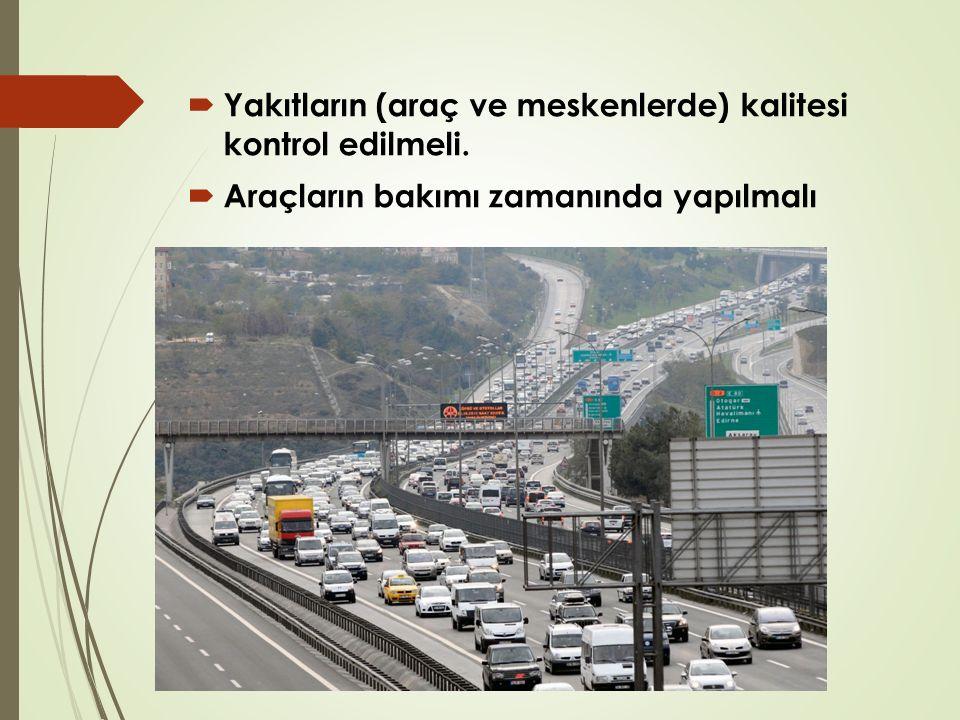  Yakıtların (araç ve meskenlerde) kalitesi kontrol edilmeli.  Araçların bakımı zamanında yapılmalı