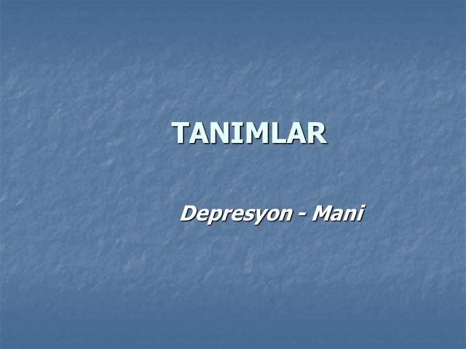 TANIMLAR Depresyon - Mani