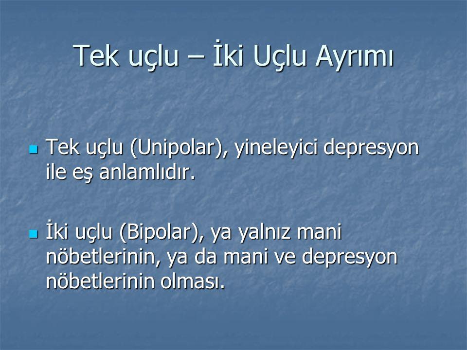 Tek uçlu – İki Uçlu Ayrımı Tek uçlu (Unipolar), yineleyici depresyon ile eş anlamlıdır. Tek uçlu (Unipolar), yineleyici depresyon ile eş anlamlıdır. İ