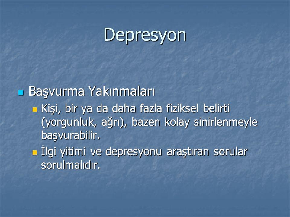 Depresyon Başvurma Yakınmaları Başvurma Yakınmaları Kişi, bir ya da daha fazla fiziksel belirti (yorgunluk, ağrı), bazen kolay sinirlenmeyle başvurabi