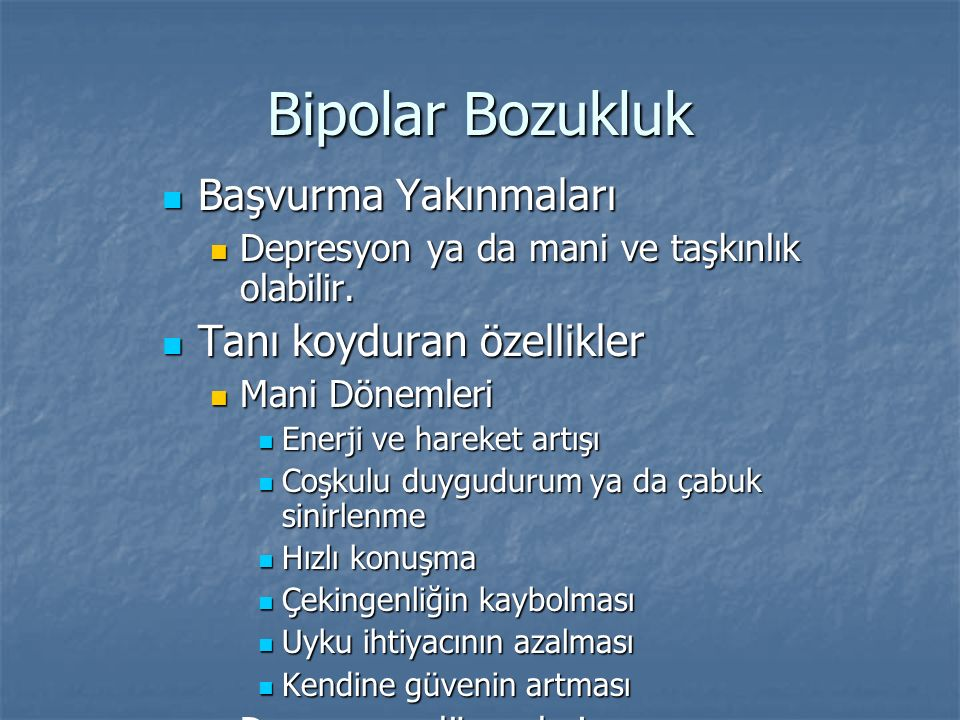 Bipolar Bozukluk Başvurma Yakınmaları Başvurma Yakınmaları Depresyon ya da mani ve taşkınlık olabilir. Depresyon ya da mani ve taşkınlık olabilir. Tan