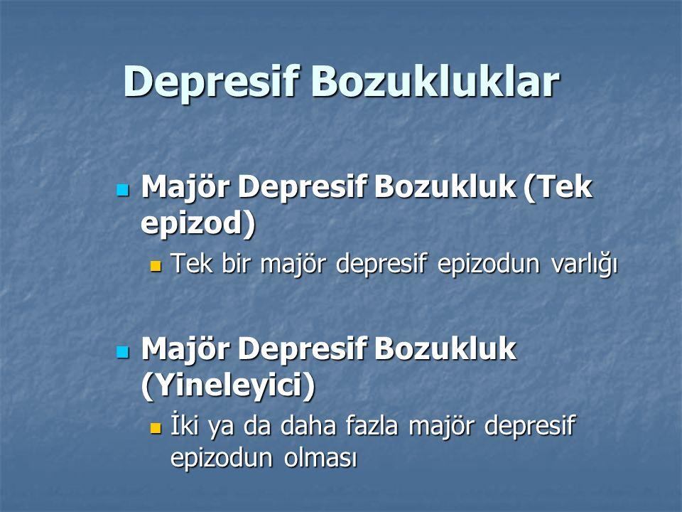 Depresif Bozukluklar Majör Depresif Bozukluk (Tek epizod) Majör Depresif Bozukluk (Tek epizod) Tek bir majör depresif epizodun varlığı Tek bir majör d