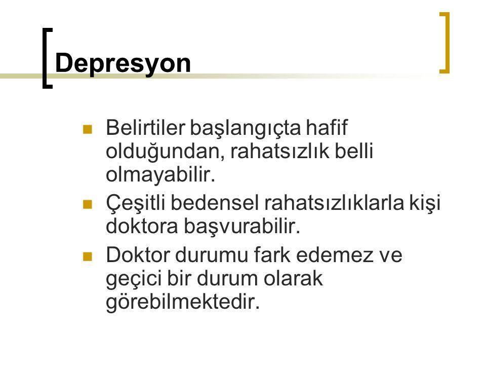 Depresyon Belirtiler başlangıçta hafif olduğundan, rahatsızlık belli olmayabilir. Çeşitli bedensel rahatsızlıklarla kişi doktora başvurabilir. Doktor