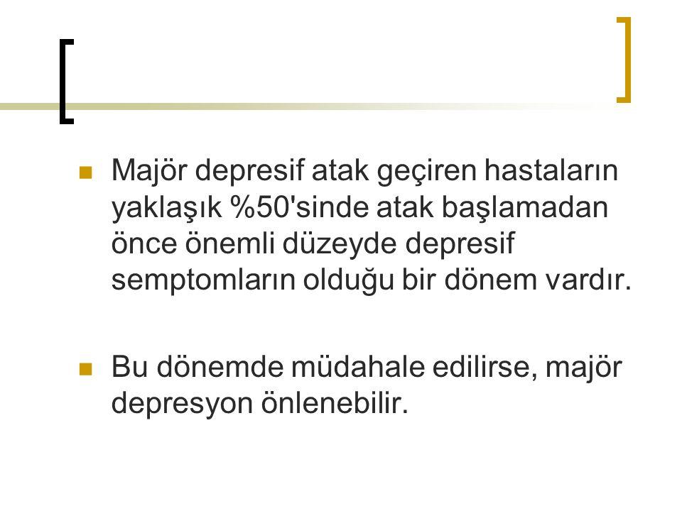 Majör depresif atak geçiren hastaların yaklaşık %50'sinde atak başlamadan önce önemli düzeyde depresif semptomların olduğu bir dönem vardır. Bu dönemd