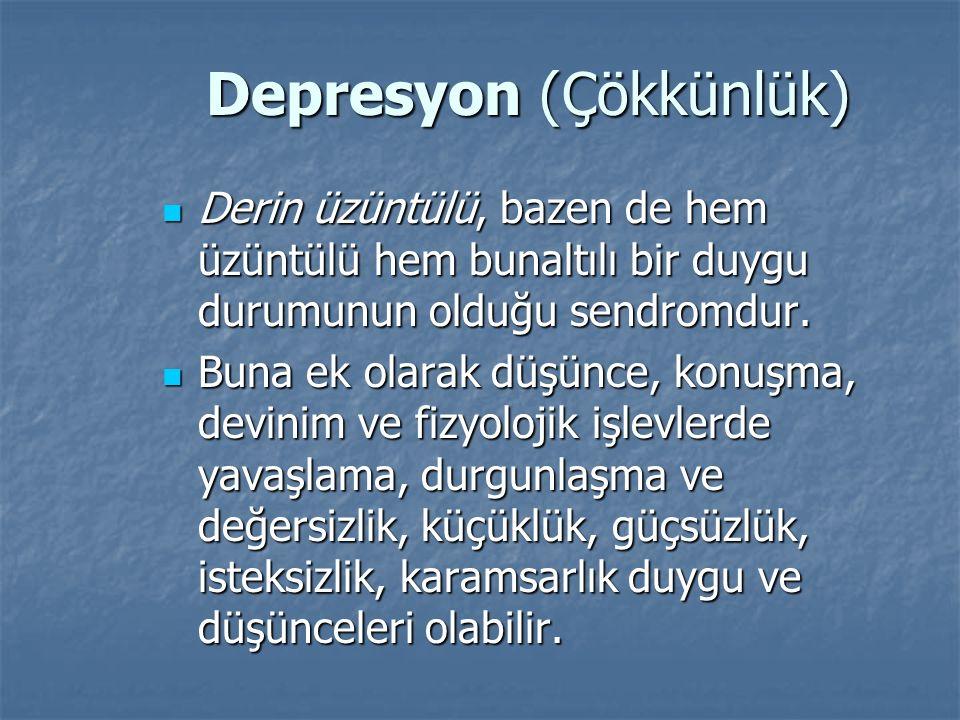 Depresyon (Çökkünlük) Derin üzüntülü, bazen de hem üzüntülü hem bunaltılı bir duygu durumunun olduğu sendromdur. Derin üzüntülü, bazen de hem üzüntülü