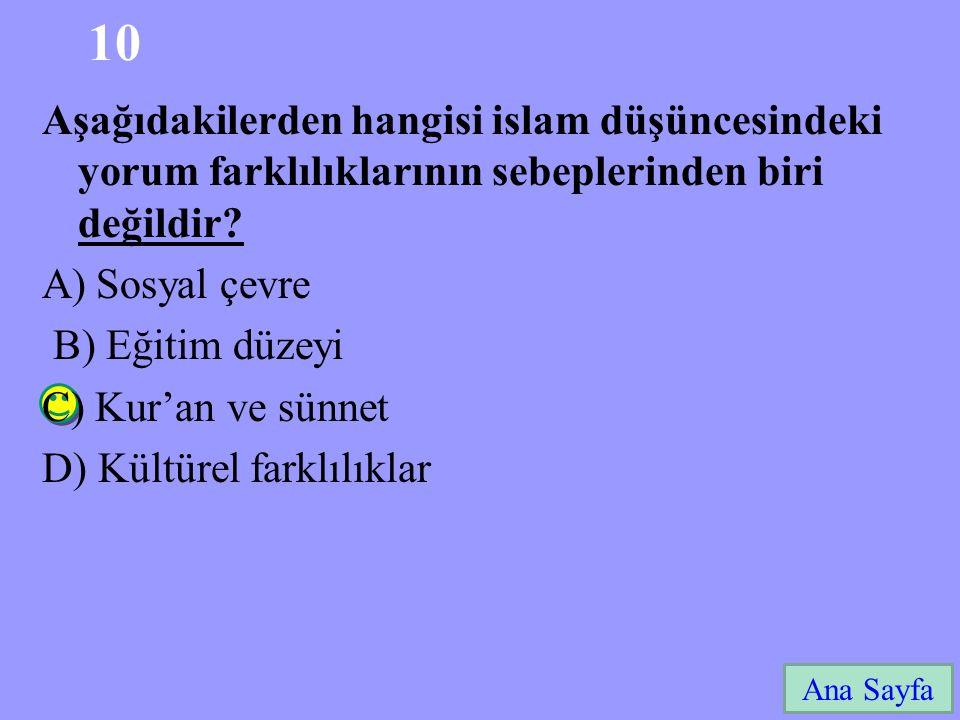 10 10 Ana Sayfa Aşağıdakilerden hangisi islam düşüncesindeki yorum farklılıklarının sebeplerinden biri değildir.