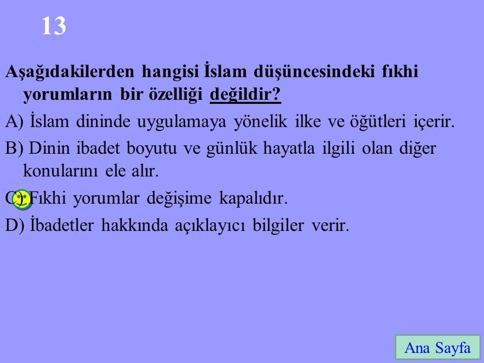 13 Ana Sayfa Aşağıdakilerden hangisi İslam düşüncesindeki fıkhi yorumların bir özelliği değildir.