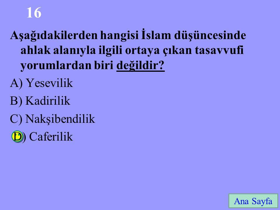 16 Ana Sayfa Aşağıdakilerden hangisi İslam düşüncesinde ahlak alanıyla ilgili ortaya çıkan tasavvufi yorumlardan biri değildir.