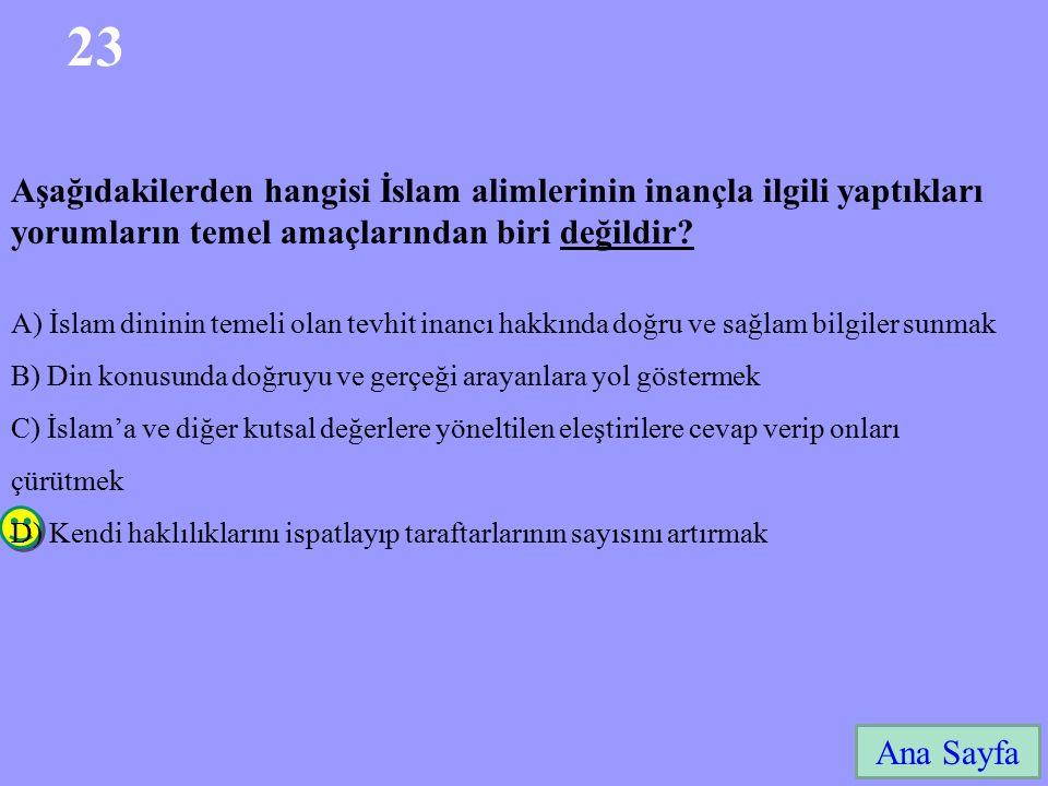 23 Ana Sayfa Aşağıdakilerden hangisi İslam alimlerinin inançla ilgili yaptıkları yorumların temel amaçlarından biri değildir.
