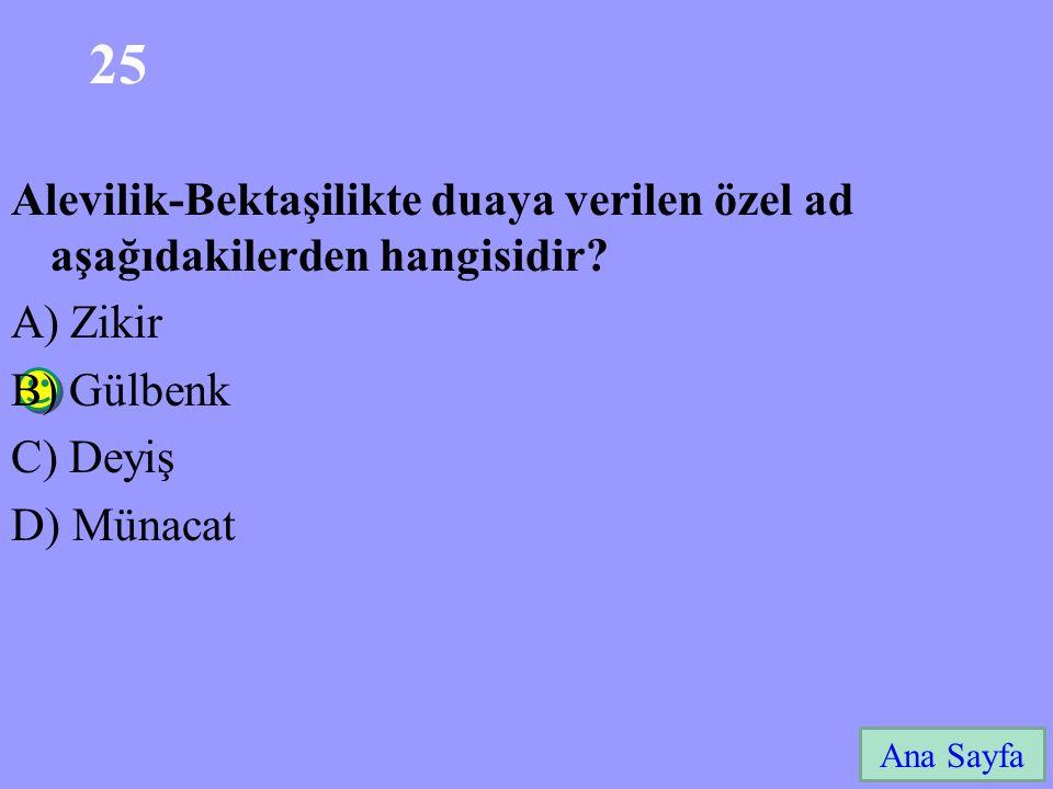 25 Ana Sayfa Alevilik-Bektaşilikte duaya verilen özel ad aşağıdakilerden hangisidir.