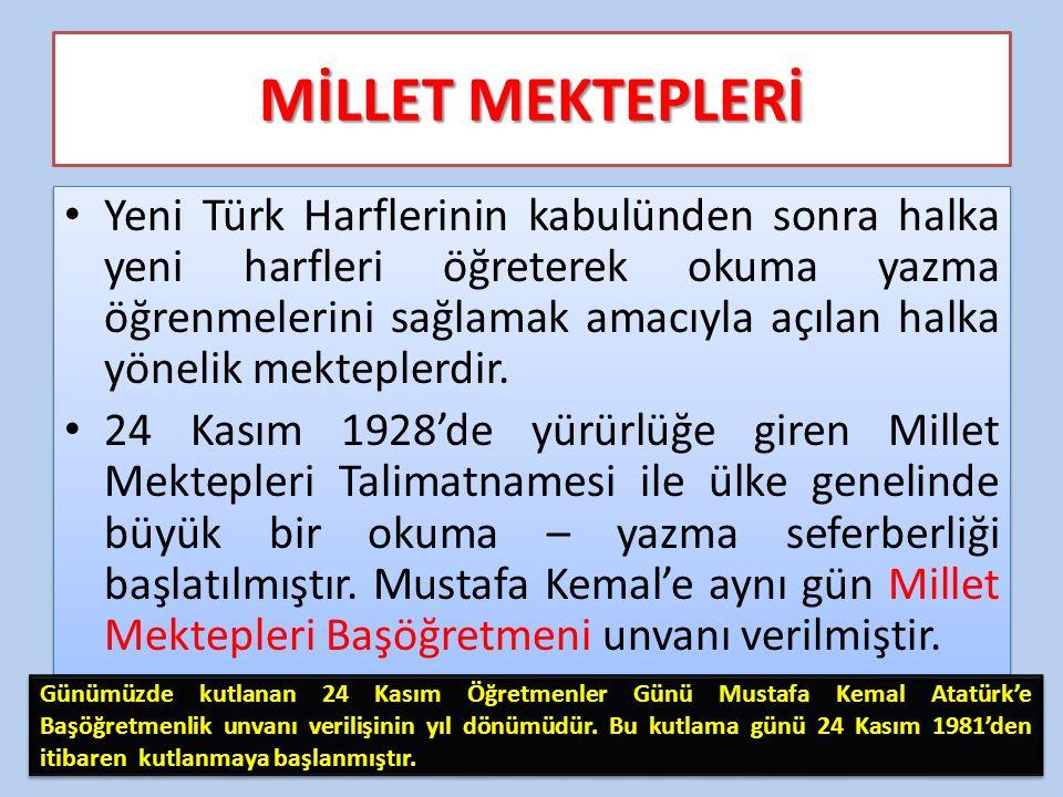 MİLLET MEKTEPLERİ Yeni Türk Harflerinin kabulünden sonra halka yeni harfleri öğreterek okuma yazma öğrenmelerini sağlamak amacıyla açılan halka yönelik mekteplerdir.