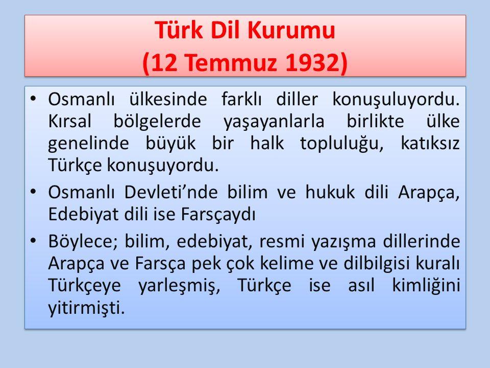 Türk Dil Kurumu (12 Temmuz 1932) Osmanlı ülkesinde farklı diller konuşuluyordu. Kırsal bölgelerde yaşayanlarla birlikte ülke genelinde büyük bir halk