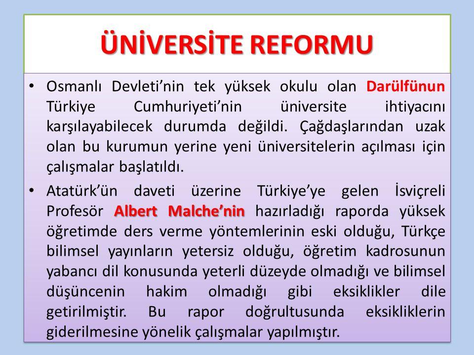 ÜNİVERSİTE REFORMU Osmanlı Devleti'nin tek yüksek okulu olan Darülfünun Türkiye Cumhuriyeti'nin üniversite ihtiyacını karşılayabilecek durumda değildi