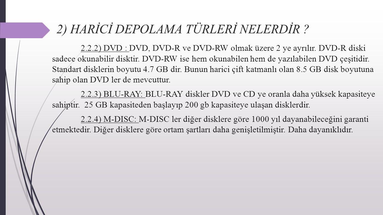 2) HARİCİ DEPOLAMA TÜRLERİ NELERDİR ? 2.2.2) DVD : DVD, DVD-R ve DVD-RW olmak üzere 2 ye ayrılır. DVD-R diski sadece okunabilir disktir. DVD-RW ise he