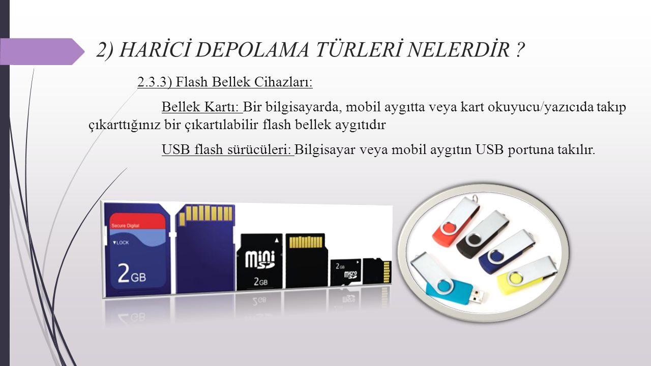 2) HARİCİ DEPOLAMA TÜRLERİ NELERDİR ? 2.3.3) Flash Bellek Cihazları: Bellek Kartı: Bir bilgisayarda, mobil aygıtta veya kart okuyucu/yazıcıda takıp çı