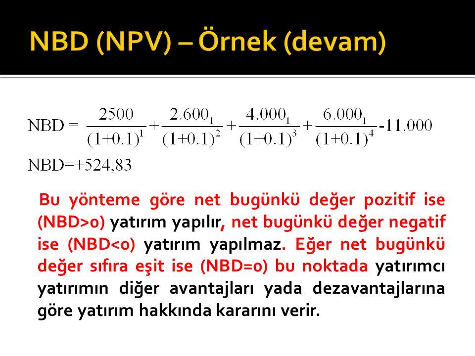 Bu yönteme göre net bugünkü değer pozitif ise (NBD>0) yatırım yapılır, net bugünkü değer negatif ise (NBD<0) yatırım yapılmaz.
