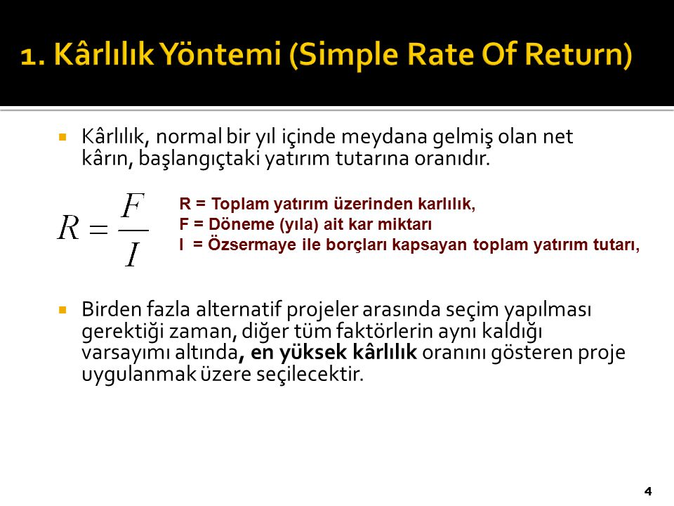 4  Kârlılık, normal bir yıl içinde meydana gelmiş olan net kârın, başlangıçtaki yatırım tutarına oranıdır.