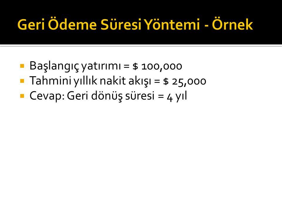  Başlangıç yatırımı = $ 100,000  Tahmini yıllık nakit akışı = $ 25,000  Cevap: Geri dönüş süresi = 4 yıl