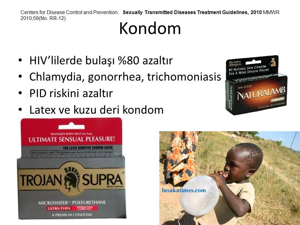Kondom HIV'lilerde bulaşı %80 azaltır Chlamydia, gonorrhea, trichomoniasis PID riskini azaltır Latex ve kuzu deri kondom Centers for Disease Control a